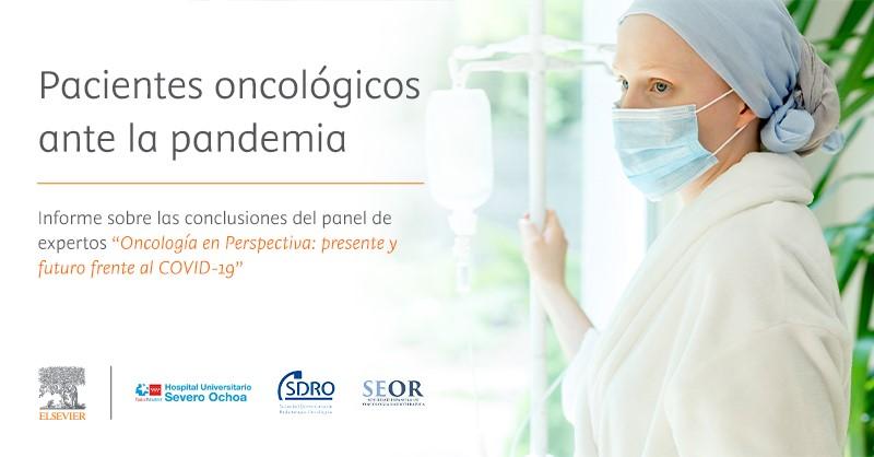 Pacientes oncológicos ante la pandemia: reajustes en el abordaje, lecciones aprendidas y retos a corto-medio plazo