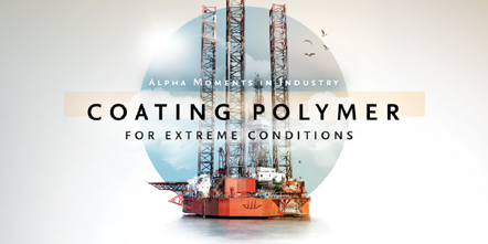 Alpha Moments in Industry – A Coating Polymer For Extreme Conditions
