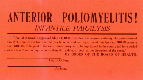 This cardboard placard, issued by the US government around 1915, was placed in windows of residences where patients were quarantined due to poliomyelitis. Polio s still endemic in Afghanistan, Nigeria and Pakistan. (Source: Wikimedia Commons)