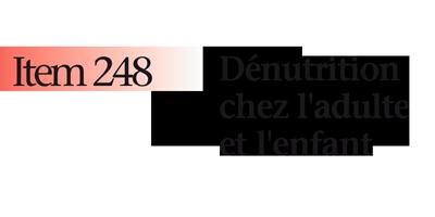 Item 248 Dénutrition chez l'adulte et l'enfant