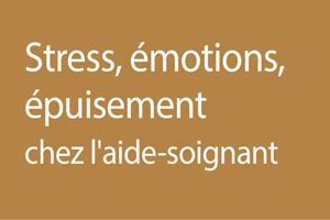 Les émotions, amies ou ennemies : aide-soignant, métier à haut risque