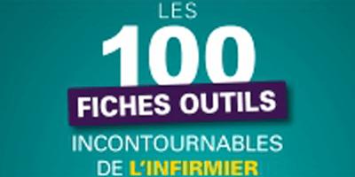 Les 100 fiches outils incontournables de l'infirmier