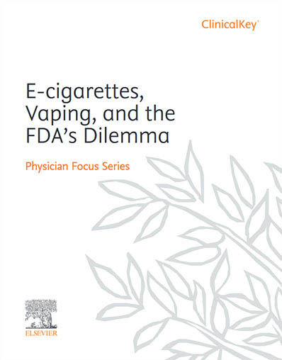 ClinicalKey review article: E-cigarettes, Vaping, and the FDA's Dilemma.