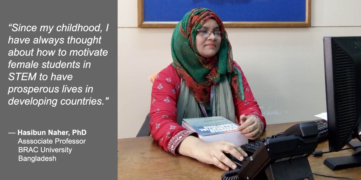 """""""Since my childhood I always thought about how to motivate female students in STEM to help them have prosperous lives in developing countries."""" – Hasibun Naher, PhD, Associate Professor of Mathematics in the Department of Mathematics and Natural Sciences at BRAC University in Bangladesh."""