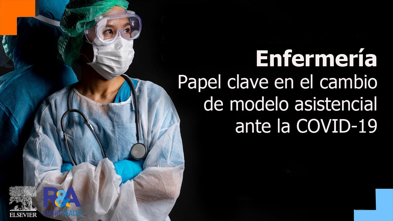 Enfermería: papel clave en el cambio de modelo asistencial ante la COVID-19