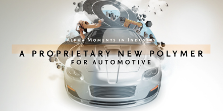 Alpha Moments in Industry – A Proprietary New Polymer For Automotive