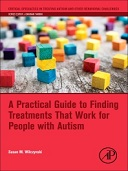 A Practical Guide to Finding Treatments That Work for People with Autism 1st Edition